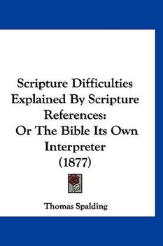 Hardcover Scripture Difficulties Explained by Scripture References : Or the Bible Its Own Interpreter (1877) Book