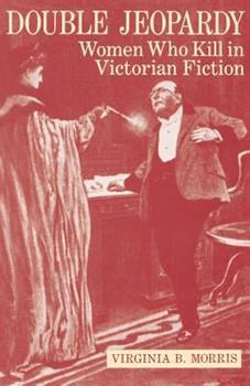 Double Jeopardy: Women Who Kill in Victorian Fiction 0813153581 Book Cover