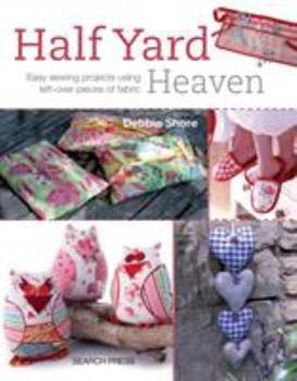 Half Yard Heaven: Easy Sewing Projects Using Left-over Pieces of Fabric 1844488926 Book Cover