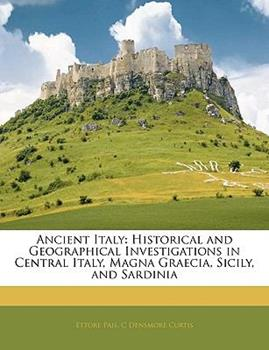 Paperback Ancient Italy : Historical and Geographical Investigations in Central Italy, Magna Graecia, Sicily, and Sardinia Book