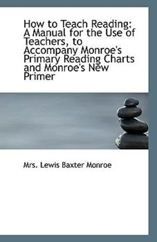 Paperback How to Teach Reading : A Manual for the Use of Teachers, to Accompany Monroe's Primary Reading Charts Book