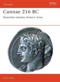 Cannae 216 BC: Hannibal Smashes Rome's Army (Campaign) - Book #36 of the Osprey Campaign