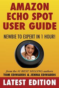 Amazon Echo Spot User Guide: Newbie to Expert in 1 Hour! 1981454217 Book Cover