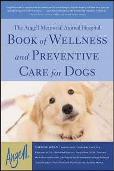 The Angell Memorial Animal Hospital Book of Wellness and Preventive Care for Dogs 0071384898 Book Cover