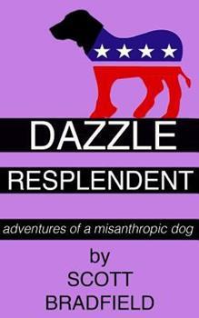 Dazzle Resplendent: Adventures of a Misanthropic Dog 1533290962 Book Cover