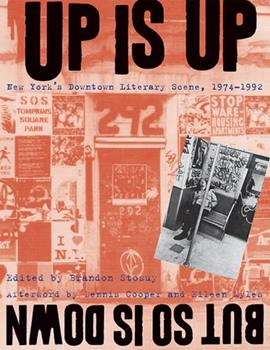 Up Is Up, But So Is Down: New York's Downtown Literary Scene, 1974-1992 0814740111 Book Cover