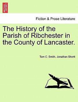 Paperback The History of the Parish of Ribchester in the County of Lancaster Book