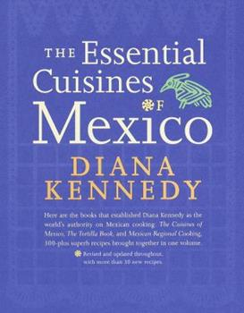 The Essential Cuisines of Mexico: Revised and updated throughout, with more than 30 new recipes. 0609603558 Book Cover