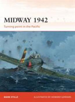 Midway 1942: Turning point in the Pacific - Book #226 of the Osprey Campaign