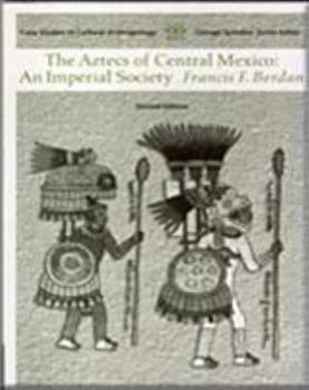 Aztecs of Central Mexico: An Imperial Society (Case Studies in Cultural Anthropology) 0030557364 Book Cover