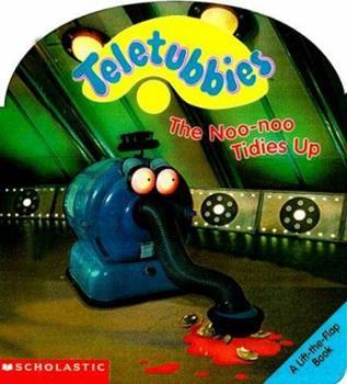 The Noo-Noo Tidies Up: A Lift-The-Flap Book - Book  of the Teletubbies