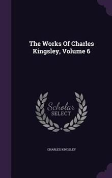 The Works of Charles Kingsley, Volume 6 1346367442 Book Cover
