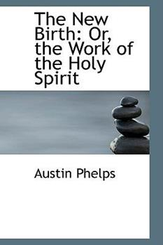 Paperback The New Birth : Or, the Work of the Holy Spirit Book