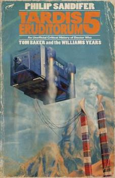 TARDIS Eruditorum: An Unofficial Critical History of Doctor Who Volume 5-Tom Baker and the Williams Years - Book #5 of the TARDIS Eruditorum