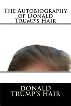 The Autobiography of Donald Trump's Hair