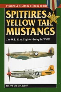 Spitfires and Yellow Tail Mustangs: The 52nd Fighter Group in World War II - Book  of the Stackpole Military History