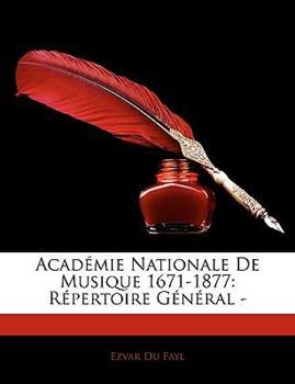 Paperback Acad?mie Nationale de Musique 1671-1877 : R?pertoire G?n?ral - Book