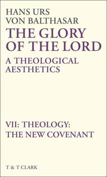 Glory of the Lord VOL 7: Theology: The New Covenant - Book #7 of the Glory of the Lord: A Theological Aesthetics