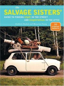 The Salvage Sisters' Guide to Finding Style in the Street and Inspiration in the Attic 157965245X Book Cover