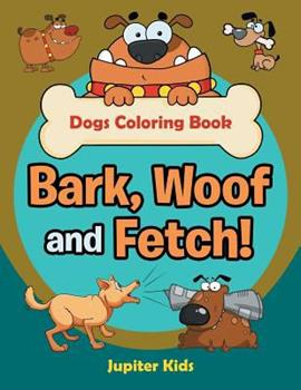 Paperback Bark, Woof and Fetch! Dogs Coloring Book