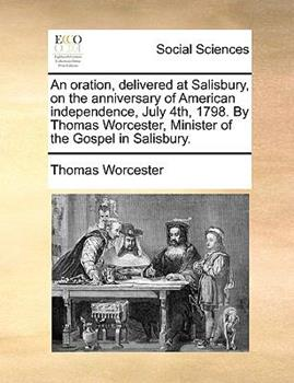 Paperback An Oration, Delivered at Salisbury, on the Anniversary of American Independence, July 4th, 1798 by Thomas Worcester, Minister of the Gospel in Salisb Book