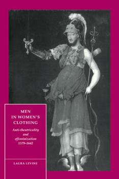 Men in Women's Clothing: Anti-theatricality and Effeminization, 1579-1642 (Cambridge Studies in Renaissance Literature and Culture) 052146627X Book Cover