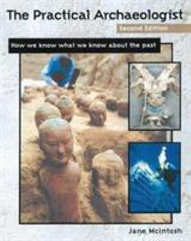 The Practical Archaeologist: How We Know What We Know About the Past 0816039518 Book Cover