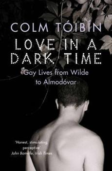 Love in a Dark Time and Other Explorations of Gay Lives and Literature 0743244672 Book Cover