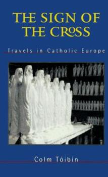 The Sign of the Cross: Travels in Catholic Europe 0679442030 Book Cover