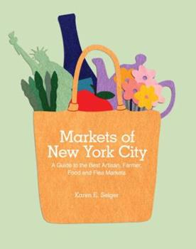 Markets of New York City: A Guide to the Best Artisan, Farmer, Food, and Flea Markets 1892145855 Book Cover