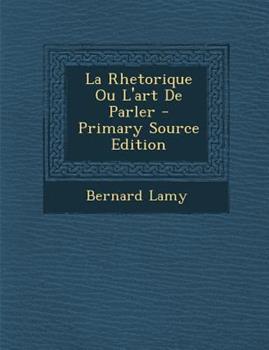 Paperback La Rhetorique Ou l'Art de Parler - Primary Source Edition Book