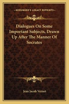 Paperback Dialogues on Some Important Subjects, Drawn up after the Manner of Socrates Book
