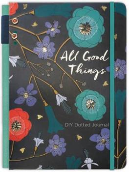 All Good Things Journal: Bullet Journal (Deluxe Signature Journals)