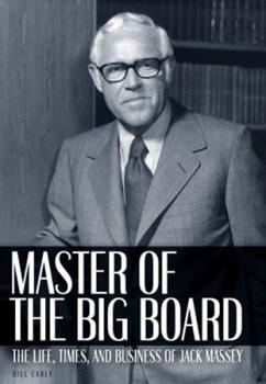 Master of the Big Board: The Life, Times & Businesses of Jack Massey 1581824718 Book Cover