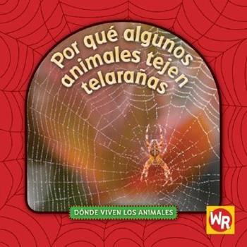Por Que Animales Tejen Telaranas - Book  of the ¿Dónde Viven los Animales?