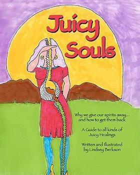 Juicy Souls: Why we give our spirits away ... and how to get them back 1453741461 Book Cover