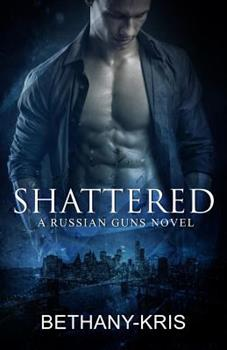 Shattered - Book #5 of the Russian Guns