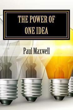Paperback The Power of One Idea: 31 Inspiring Stories of How Ordinary People achieved Extra-ordinary Financial Success from an Idea Book