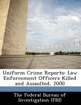 Paperback Uniform Crime Reports: Law Enforcement Officers Killed and Assaulted, 2000 Book