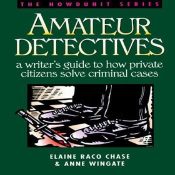 Amateur Detectives: A Writer's Guide to How Private Citizens Solve Criminal Cases (Howdunit) - Book  of the Howdunit Series