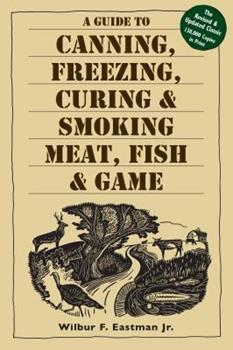 Paperback A Guide to Canning, Freezing, Curing and Smoking Meat, Fish and Game Book