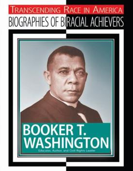 Booker T. Washington: Educator, Author, and Civil Rights Leader - Book  of the Transcending Race: Biographies of Bi-Racial Achievers