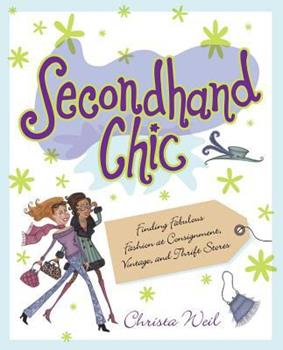 Secondhand Chic: Finding Fabulous Fashion at Consignment, Vintage, and Thrift Stores 0671027131 Book Cover