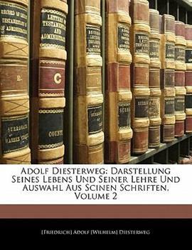 Paperback Adolf Diesterweg : Darstellung Seines Lebens und Seiner Lehre und Auswahl Aus Scinen Schriften, Volume 2 Book