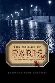 The Crimes of Paris: A True Story of Murder, Theft, and Detection 0316017906 Book Cover