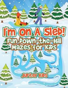Paperback I'm On A Sled! Fun Down-the-Hill Mazes for Kids Book