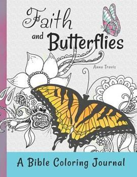 Paperback Faith and Butterflies, a Bible Coloring Journal: Add a Little Color to Your Quiet Time Book