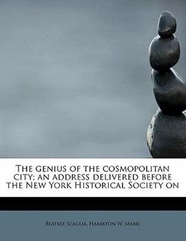 Paperback The Genius of the Cosmopolitan City; an Address Delivered Before the New York Historical Society On Book