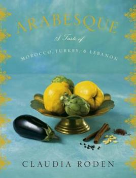 Arabesque: A Taste of Morocco, Turkey, and Lebanon 030726498X Book Cover