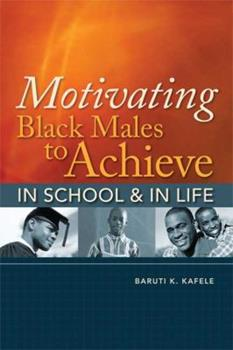 Motivating Black Males to Achieve in School and in Life 1416608575 Book Cover